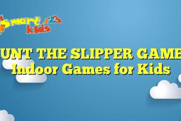 HUNT THE SLIPPER GAME – Indoor Games for Kids