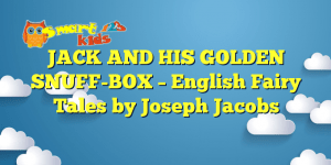 Read more about the article JACK AND HIS GOLDEN SNUFF-BOX – English Fairy Tales by Joseph Jacobs