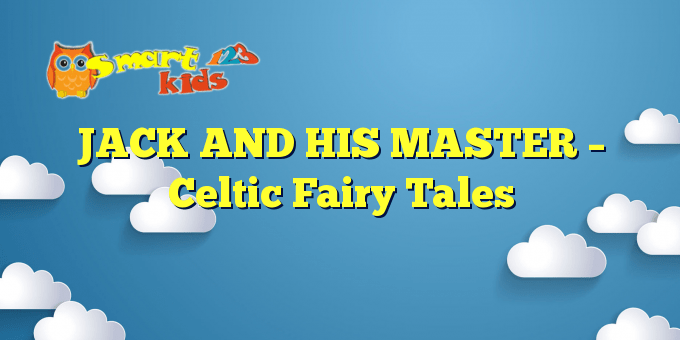 JACK AND HIS MASTER – Celtic Fairy Tales