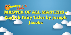 MASTER OF ALL MASTERS – English Fairy Tales by Joseph Jacobs