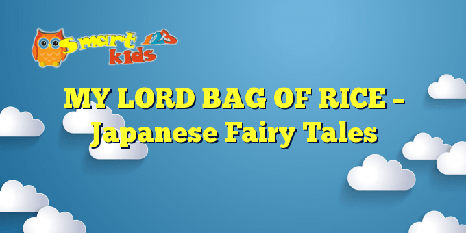 MY LORD BAG OF RICE – Japanese Fairy Tales