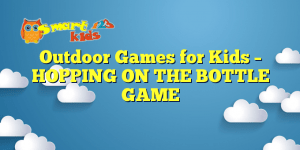 Read more about the article Outdoor Games for Kids – HOPPING ON THE BOTTLE GAME