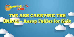 Read more about the article THE ASS CARRYING THE IMAGE – Aesop Fables for Kids