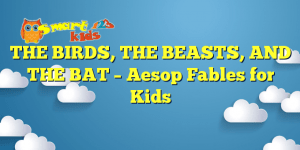 THE BIRDS, THE BEASTS, AND THE BAT – Aesop Fables for Kids
