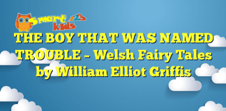 THE BOY THAT WAS NAMED TROUBLE – Welsh Fairy Tales by William Elliot Griffis
