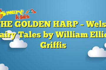 THE GOLDEN HARP – Welsh Fairy Tales by William Elliot Griffis