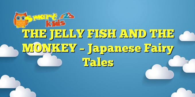 THE JELLY FISH AND THE MONKEY – Japanese Fairy Tales