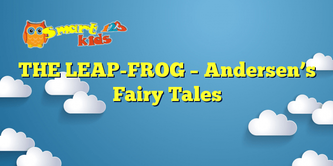 THE LEAP-FROG – Andersen's Fairy Tales