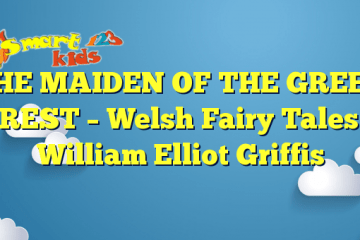 THE MAIDEN OF THE GREEN FOREST – Welsh Fairy Tales by William Elliot Griffis