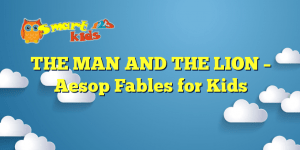 Read more about the article THE MAN AND THE LION – Aesop Fables for Kids
