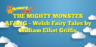 THE MIGHTY MONSTER AFANG – Welsh Fairy Tales by William Elliot Griffis