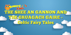 Read more about the article THE SHEE AN GANNON AND THE GRUAGACH GAIRE – Celtic Fairy Tales