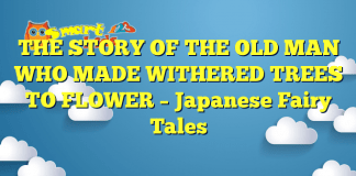THE STORY OF THE OLD MAN WHO MADE WITHERED TREES TO FLOWER – Japanese Fairy Tales