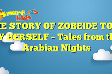 THE STORY OF ZOBEIDE TOLD BY HERSELF – Tales from the Arabian Nights