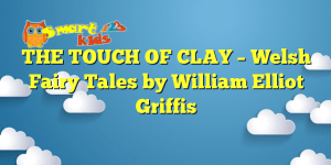 Read more about the article THE TOUCH OF CLAY – Welsh Fairy Tales by William Elliot Griffis
