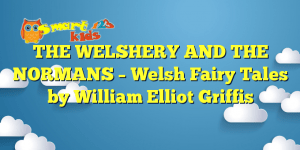 Read more about the article THE WELSHERY AND THE NORMANS – Welsh Fairy Tales by William Elliot Griffis