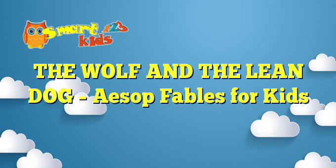 THE WOLF AND THE LEAN DOG – Aesop Fables for Kids