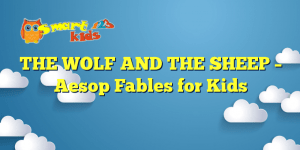 Read more about the article THE WOLF AND THE SHEEP – Aesop Fables for Kids