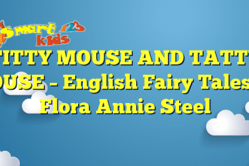 TITTY MOUSE AND TATTY MOUSE – English Fairy Tales by Flora Annie Steel