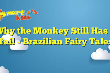 Why the Monkey Still Has a Tail – Brazilian Fairy Tales