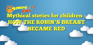 Mythical stories for children – HOW THE ROBIN'S BREAST BECAME RED