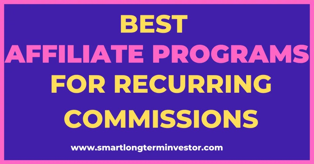 Best Affiliate Marketing Programs That Pay Recurring Commissions To Build Passive Income