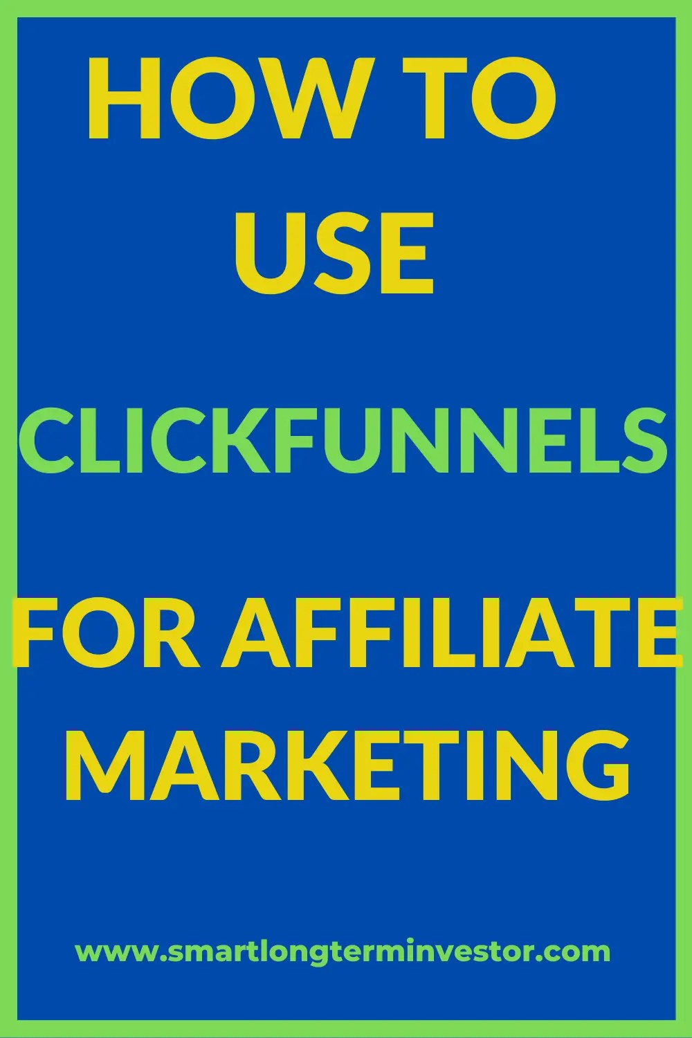 How To Use ClickFunnels For Affiliate Marketing: Step-By-Step Guide