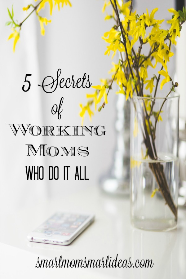 5 Secrets of Working Moms Who Do It All from Smart Mom Smart Ideas