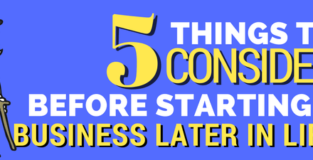 Starting a Business Later in Life? Five Things to Consider…