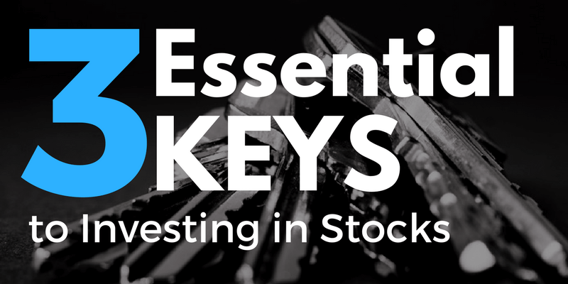 3 Essential Keys to Investing in Stocks