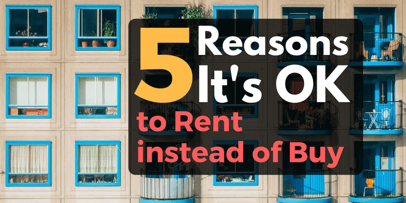 5 Reasons its OK to Rent not Buy
