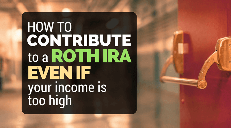 Backdoor Roth IRA: How to Contribute to a Roth IRA When You Make Too Much