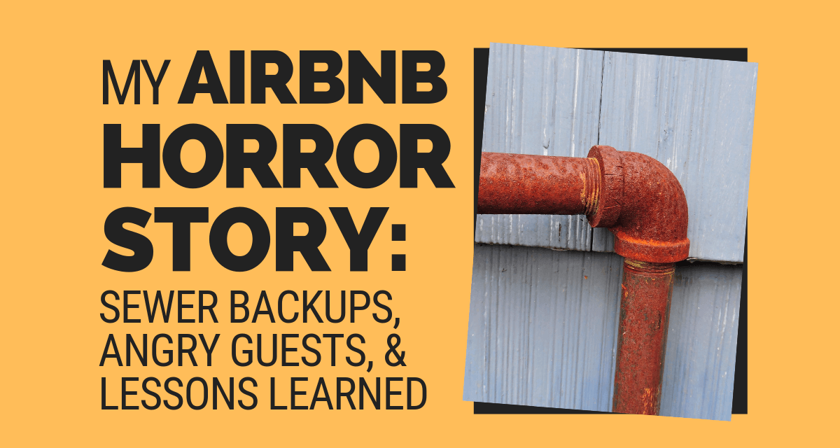 My AirBnB Horror Story (Sewer Backed Up, Angry Guests, and Lessons Learned)