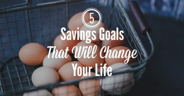 5 savings goals that will change your life