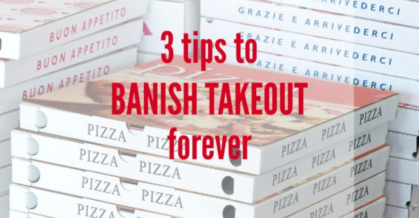 save your food budget banish takeout forever with these 3 tips