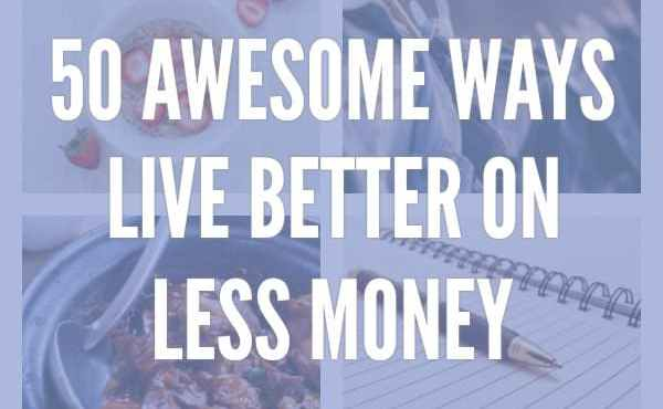 Awesome ways to live better on less money
