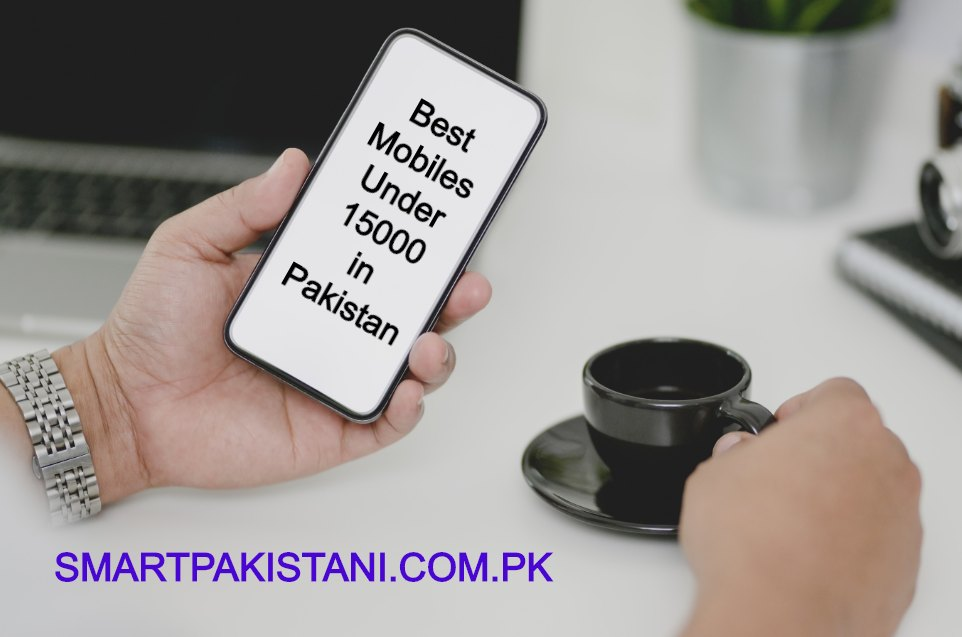 best mobiles under 15000 in pakistan