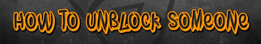 How to Unblock someone