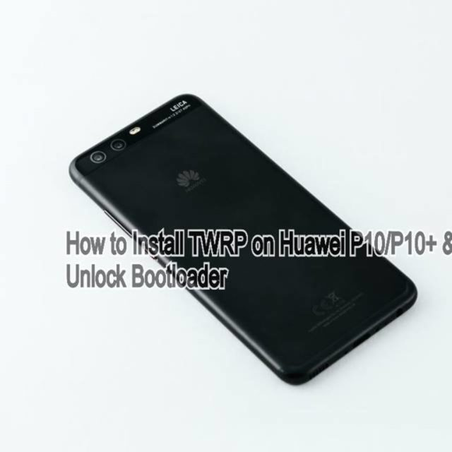 Install TWRP on Huawei P10/P10+