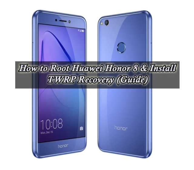 How to Root Huawei Honor 8 By Simple Steps (Guide)