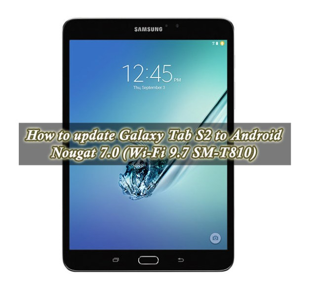 How to update Galaxy Tab S2 to Android Nougat 7.0 (Wi-Fi 9.7 SM-T810)