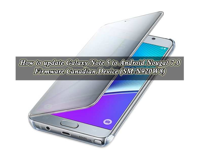 How to update Galaxy Note 5 to Android Nougat 7.0 Firmware Canadian Device (SM-N920W8)