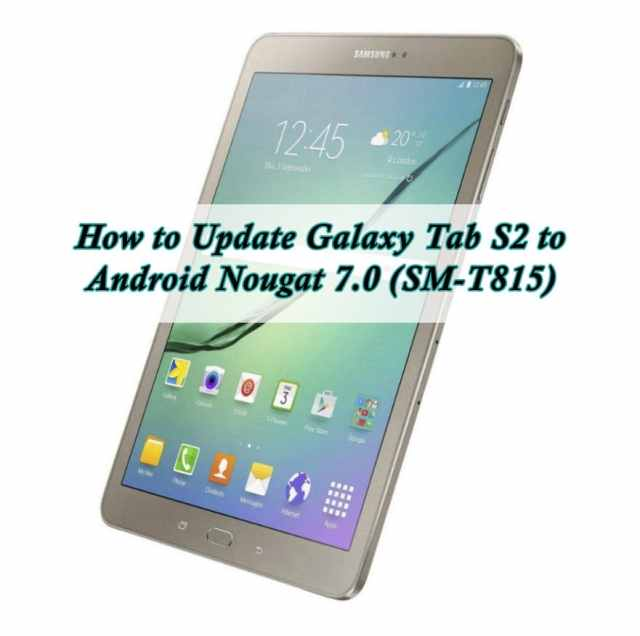 How to Update Galaxy Tab S2 to Android Nougat 7.0 (SM-T815)