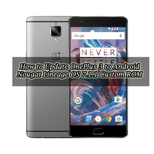 How to Update OnePlus 3 to Android Nougat Lineage OS 7.1.1 Custom ROM