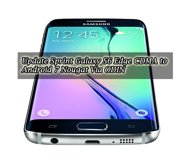 Download & Update Sprint Galaxy S6 Edge CDMA to Android Nougat Via ODIN