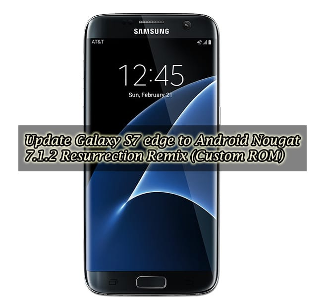 Download and Update Galaxy S7 edge to Android Nougat 7.1.2 Resurrection Remix (Custom ROM)