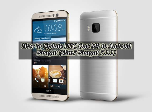 How to Update HTC One M9 to Android Nougat 7.1.1 (Slim7 Android Nougat 7.1.1)