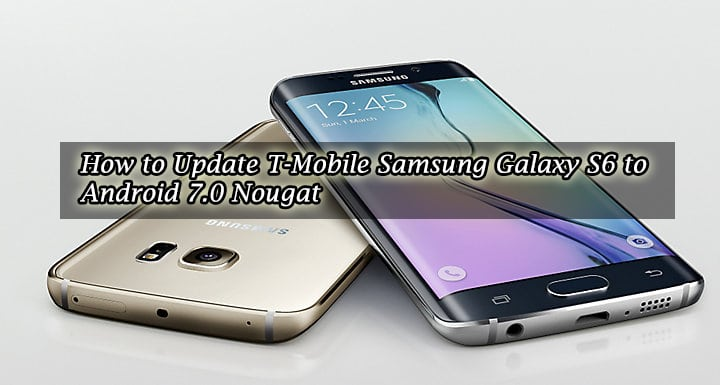 How to Update T-Mobile Galaxy S6 to Android Nougat