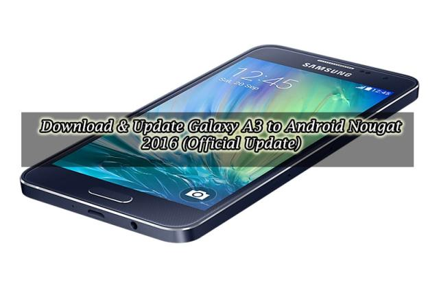 Download & Update Galaxy A3 to Android Nougat 2016 (Official Update)
