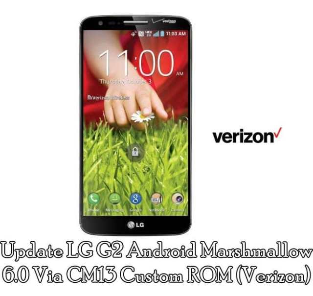 Update LG G2 Android Marshmallow 6.0 Via CM13 Custom ROM (Verizon)